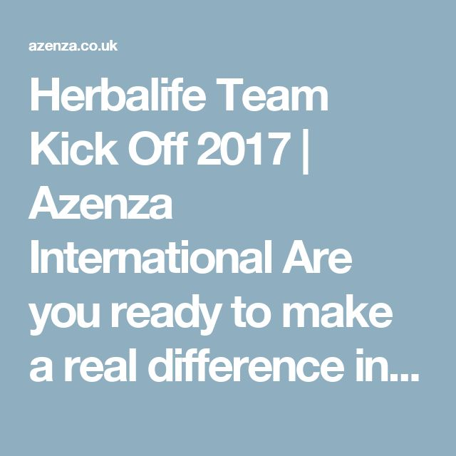 Herbalife Team Kick Off 2017 | Azenza International Are you ready to make a real difference in 2017?  I just got back from one of the most amazing events and what a fun and amazing start to the year already!  Now I'm ready to share some of the secrets of success I learned over the week-end.  Watch the short video here http://azenza.co.uk/herbalife-team-kick-off-2017/