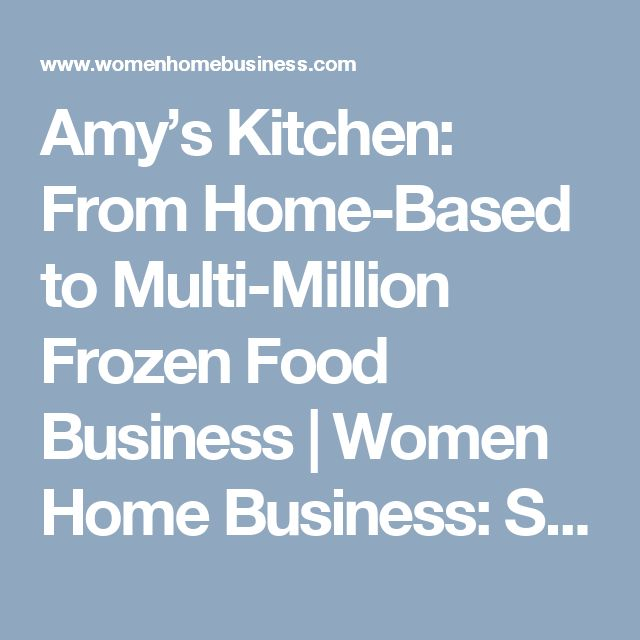 Amy's Kitchen: From Home-Based to Multi-Million Frozen Food Business | Women Home Business: Small Business Success Stories