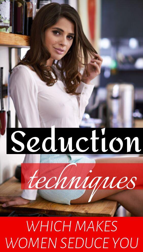 Seduction techniques which makes women seduce you