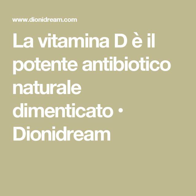 La vitamina D è il potente antibiotico naturale dimenticato • Dionidream