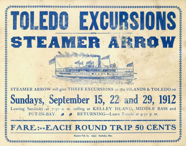 A poster which advertised Toledo Excursions on the Steamer Arrow. On the Sundays of September 15, 22, and 29 in 1912, the Arrow took passengers on an excursion to the Lake Erie Islands and Toledo. The Arrow left Sandusky at 7:30 a.m., and left Toledo at 4:30 p.m. Round trip fare for the excursions was fifty cents