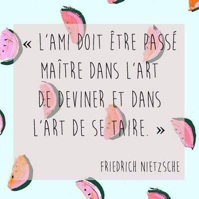 L'ami doit être passé maître dans l'art de deviner et dans l'art de se taire. Friedrich #Nietzsche #ami #amitié #citation
