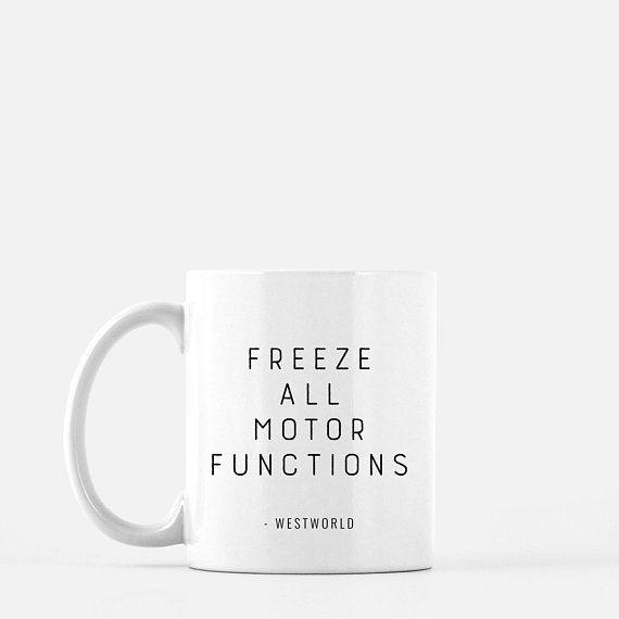 Westworld Hbo Freeze All Motor Functions Mug Quotes Etsy Mugs Hbo Westworld