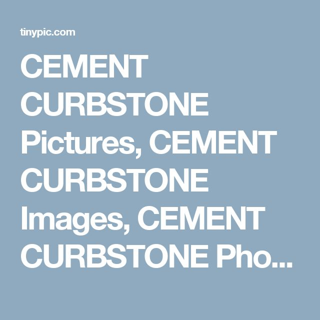 CEMENT CURBSTONE Pictures, CEMENT CURBSTONE Images, CEMENT CURBSTONE Photos, CEMENT CURBSTONE Videos - User Media - TinyPic - Free Image Hosting, Photo Sharing & Video Hosting