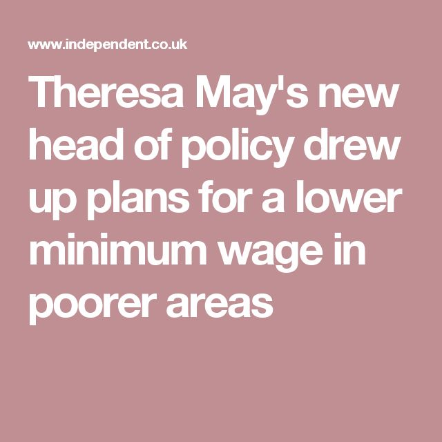 Theresa May's new head of policy drew up plans for a lower minimum wage in poorer areas
