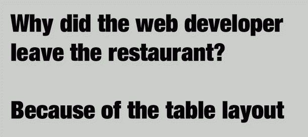 Why did the web developer leave the restaurant? Because of the table layout