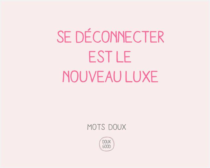 Mots doux de Doux Good Se déconnecter est le nouveau luxe #citation #DouxGood #bien-être #pause