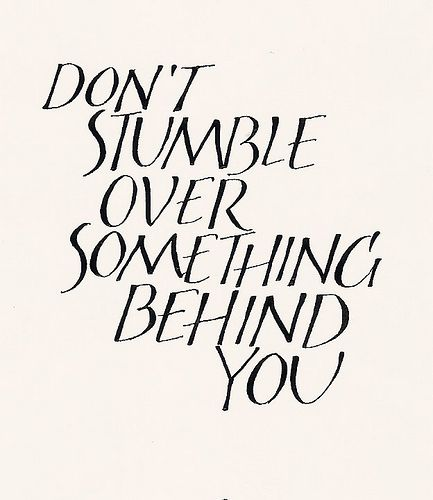 The Past is Behind YouRemember This, Inspiration, Quotes, Stumble, Don'T Let, So True, Keep Moving Forward, Wise Words, Good Advice