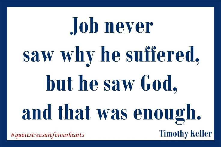 11 - Job never saw why he suffered, but he saw God, and that was enough. Timothy Keller #treasureforourhearts #quotestreasureforourhearts #Christian #quote #Christianquotes #timothykeller #hesawGod #JobneversawwhyhesufferedbuhesawGodandthatwasenough #Godisenough Lin