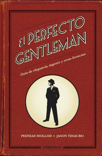 El perfecto gentleman: Guía de elegancia, ingenio y otras licencias DIVERSOS: Amazon.es: Mollod, Tesa: Libros Rec.: El gurdian