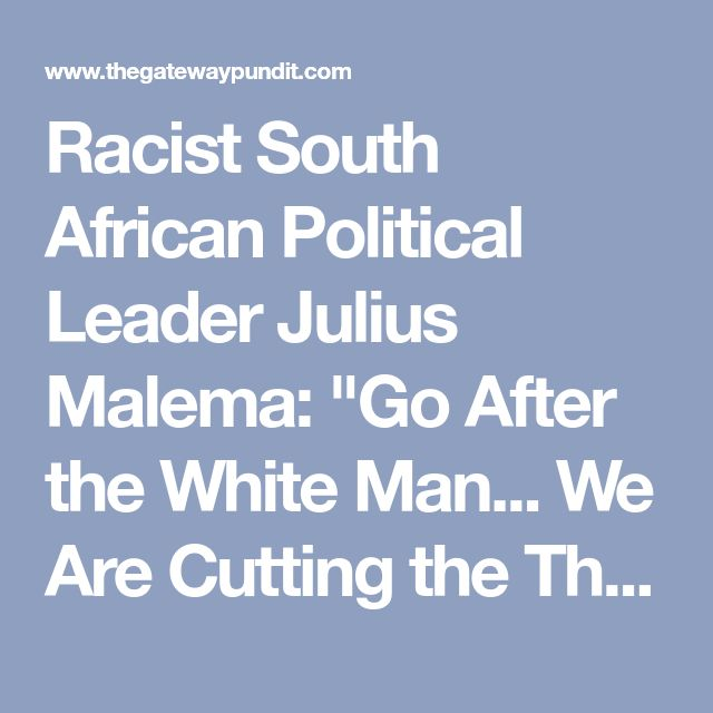 """Racist South African Political Leader Julius Malema: """"Go After the White Man... We Are Cutting the Throat of Whiteness"""""""