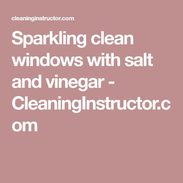 Sparkling clean windows with salt and vinegar - CleaningInstructor.com