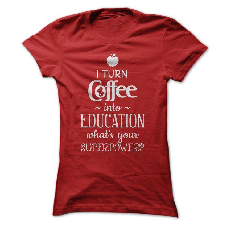 I turn coffee into Education T-Shirts, Hoodies. SHOPPING NOW ==►…