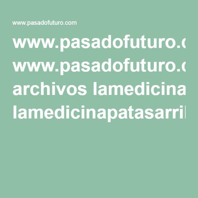 www.pasadofuturo.com archivos lamedicinapatasarriba.pdf