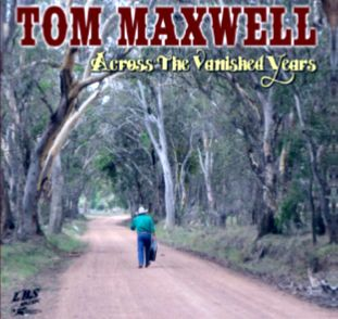 The very popular Tom Maxwell's brand new release (April 2014) 'Across The Vanished Years' is now available from LBS Distribution 07 55621292 www.lbsmusic.com.au