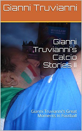 Gianni Truvianni's Calcio Stories II: Gianni Truvianni's Great Moments In Football (English Edition) von Gianni Truvianni http://www.amazon.de/dp/B00MW2U3Y2/ref=cm_sw_r_pi_dp_3PJcxb07XY5XX