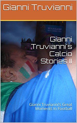 Gianni Truvianni's Calcio Stories II: Gianni Truvianni's Great Moments In Football (English Edition) von Gianni Truvianni http://www.amazon.de/dp/B00MW2U3Y2/ref=cm_sw_r_pi_dp_3PJcxb07XY5XX