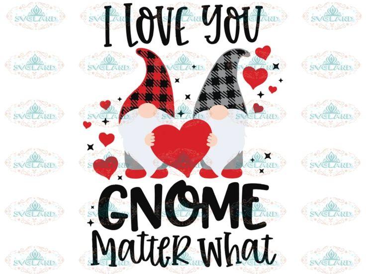 Download I Love You Gnome Matter What Svg, Valentine Gnome, Gnomies ...