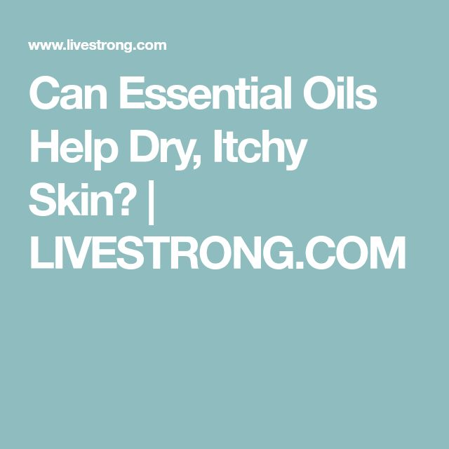 Can Essential Oils Help Dry, Itchy Skin? | LIVESTRONG.COM