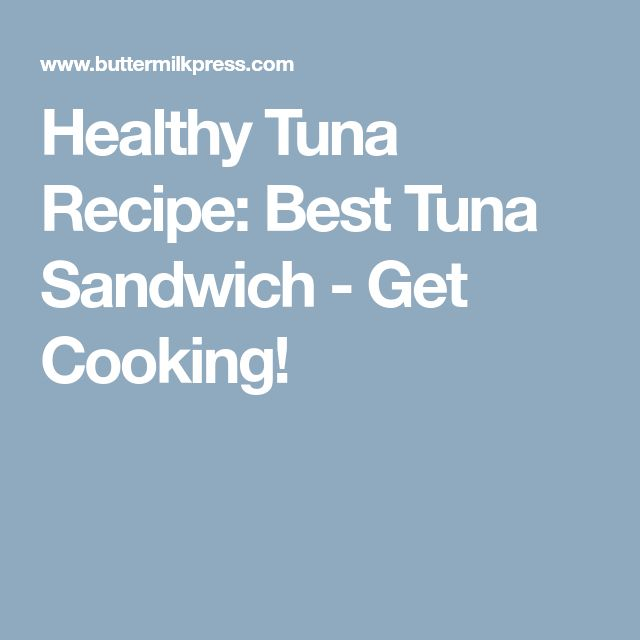 Healthy Tuna Recipe: Best Tuna Sandwich - Get Cooking!