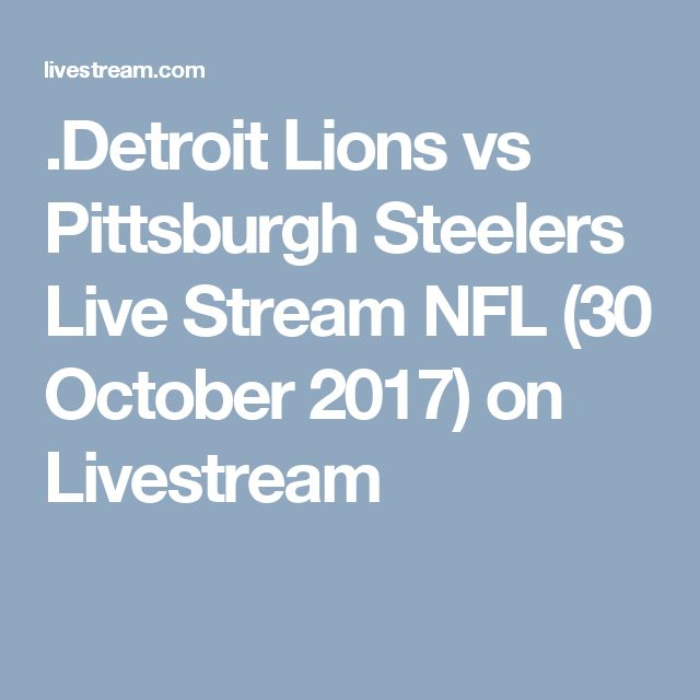 .Detroit Lions vs Pittsburgh Steelers Live Stream NFL (30 October 2017) on Livestream
