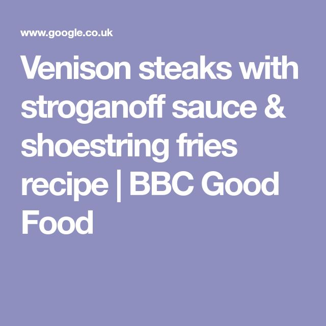 Venison steaks with stroganoff sauce & shoestring fries recipe | BBC Good Food