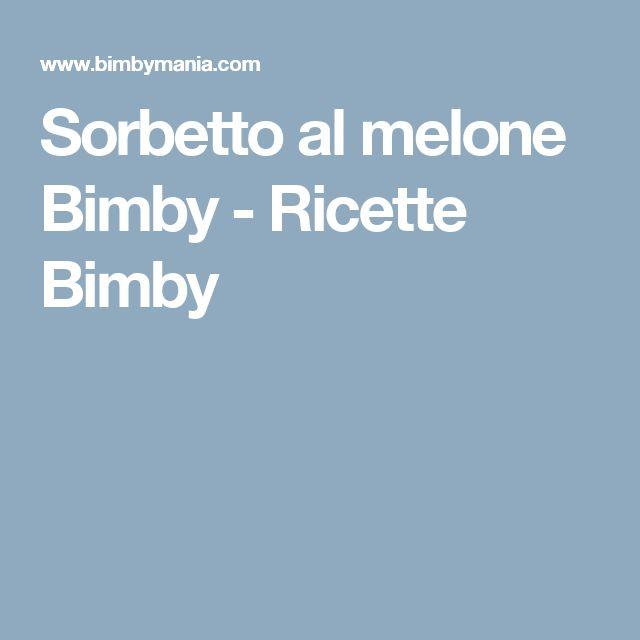 Sorbetto al melone Bimby - Ricette Bimby