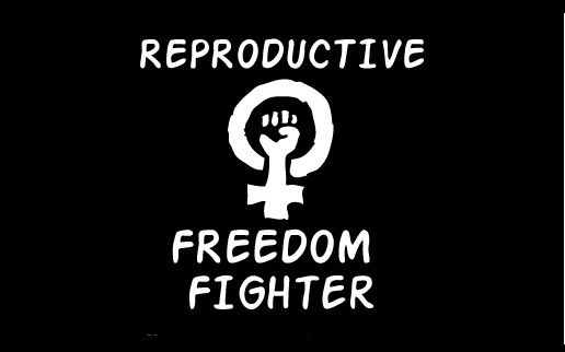 Reproductive Rights Freedom Fighter! | ChildFree ME ...