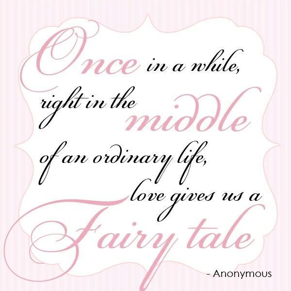 Wedding Quote Of The Weekl Once In A While Right In The Middle Of An Ordinary Life Love Gives Us A Tale Marriage Quotes