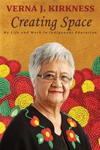 Creating Space: My Life and Work in Indigenous Education Book by Verna J. Kirkness | Trade Paperback | chapters.indigo.ca