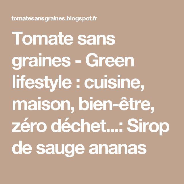 Tomate sans graines - Green lifestyle : cuisine, maison, bien-être, zéro déchet...: Sirop de sauge ananas