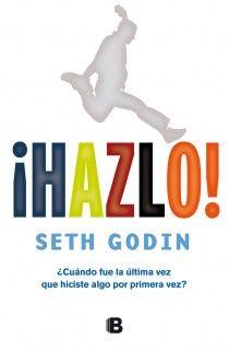 ¡Hazlo! de Seth Godin  ¿Cuándo fue la última vez que hiciste algo por primera vez?