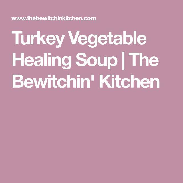 Turkey Vegetable Healing Soup | The Bewitchin' Kitchen