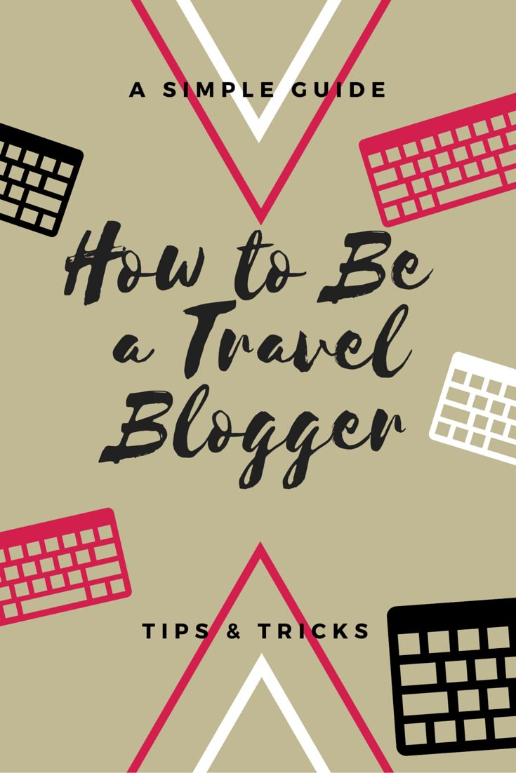 How to be a travel blogger - A simple guide to blogging