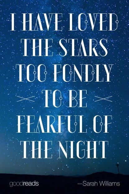 I Have Loved The Stars Too Fondly To Be Fearful Of The Night. Sarah  Williams Goodreads Quote Of The Month