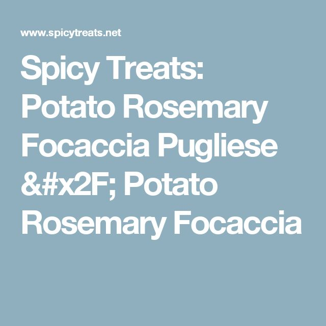 Spicy Treats: Potato Rosemary Focaccia Pugliese / Potato Rosemary Focaccia