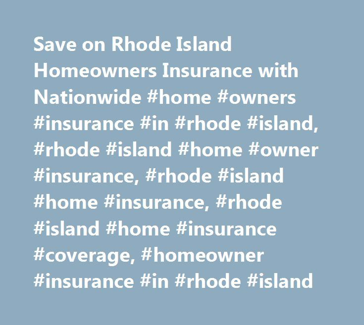 Save on Rhode Island Homeowners Insurance with Nationwide #home #owners #insurance #in #rhode #island, #rhode #island #home #owner #insurance, #rhode #island #home #insurance, #rhode #island #home #insurance #coverage, #homeowner #insurance #in #rhode #island http://memphis.remmont.com/save-on-rhode-island-homeowners-insurance-with-nationwide-home-owners-insurance-in-rhode-island-rhode-island-home-owner-insurance-rhode-island-home-insurance-rhode-island-home-in/  # Rhode Island Homeowners…