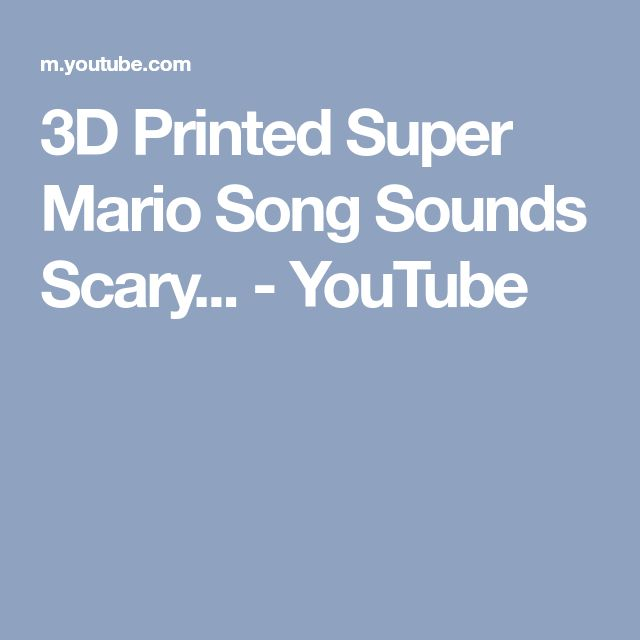 3D Printed Super Mario Song Sounds Scary... - YouTube