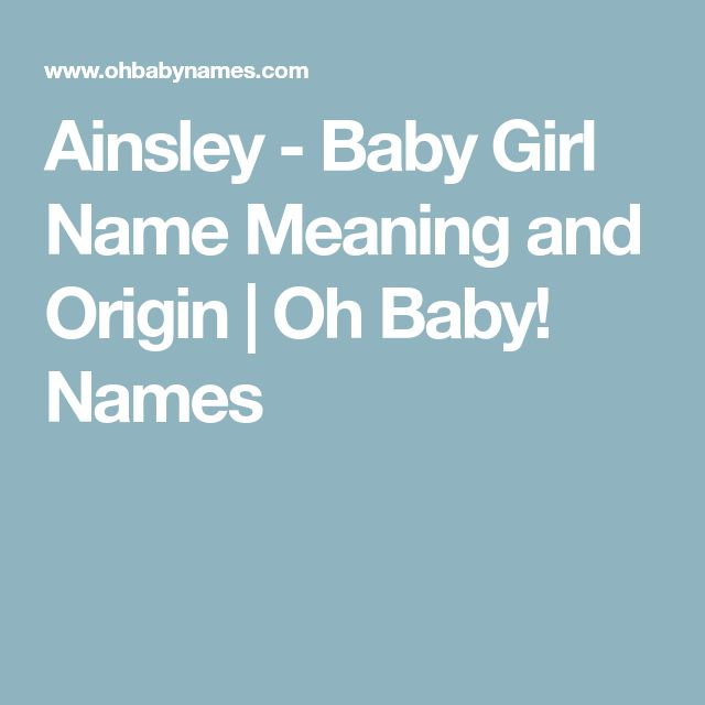Ainsley - Baby Girl Name Meaning and Origin | Oh Baby! Names