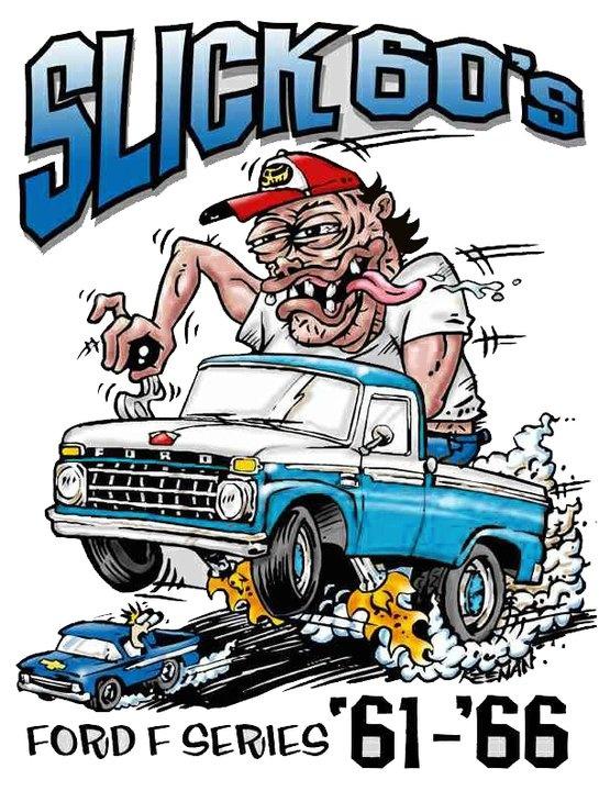 Slick 60s Ford Trucks Trucks Auto Art Rat Fink Toons Drawings