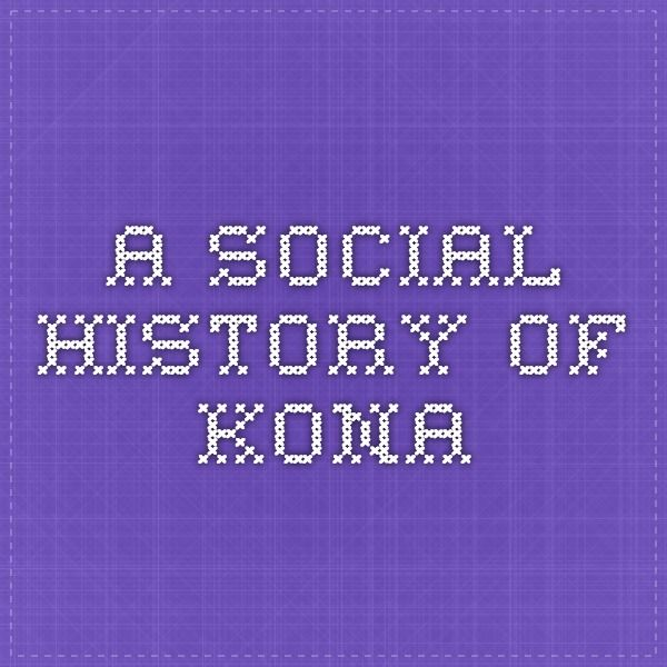 A Social History of Kona (Some noted as translated from Hawaiian; original recordings @ UH Ethnic Studies/Oral Histories Depts.