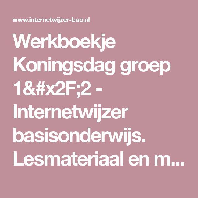 Werkboekje Koningsdag groep 1/2 - Internetwijzer basisonderwijs. Lesmateriaal en meer!