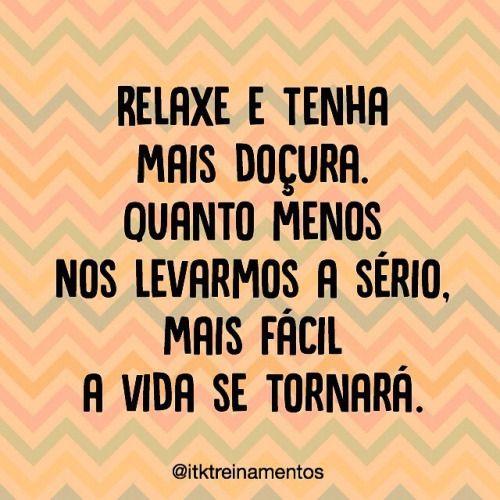 Seja leve! #regram @itktreinamentos #frases #vida #leveza #relaxe #bomdia #itktreinamentos