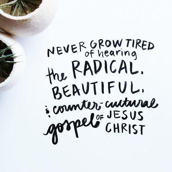 the radically beautiful Gospel of Jesus Christ