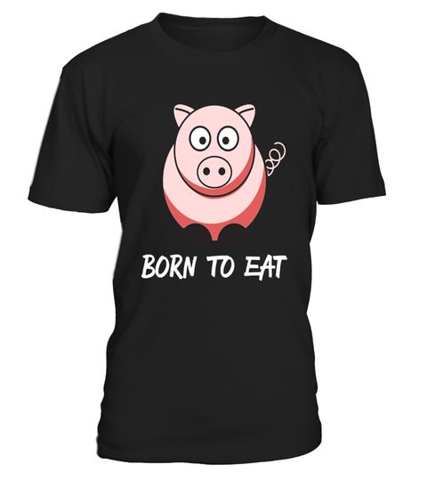 """# Pig Born To Eat Tee Shirt Pig Lover Foodie Food Lover .  Special Offer, not available in shops      Comes in a variety of styles and colours      Buy yours now before it is too late!      Secured payment via Visa / Mastercard / Amex / PayPal      How to place an order            Choose the model from the drop-down menu      Click on """"Buy it now""""      Choose the size and the quantity      Add your delivery address and bank details      And that's it!      Tags: Whether you are a foodie…"""