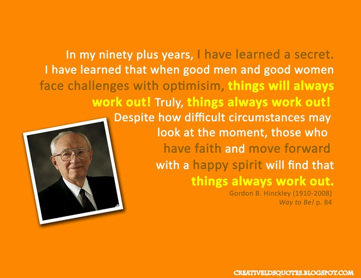 Things Always Work Out | Creative LDS QuotesPresidents Hinckley, Inspiration, Church, Ldsquotes, Challenges Tak5658, Lds Quotes, Work Out, Favorite Quotes, Moving Forward