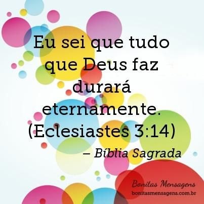 Eu sei que tudo que Deus faz durará eternamente. (Eclesiastes 3:14)
