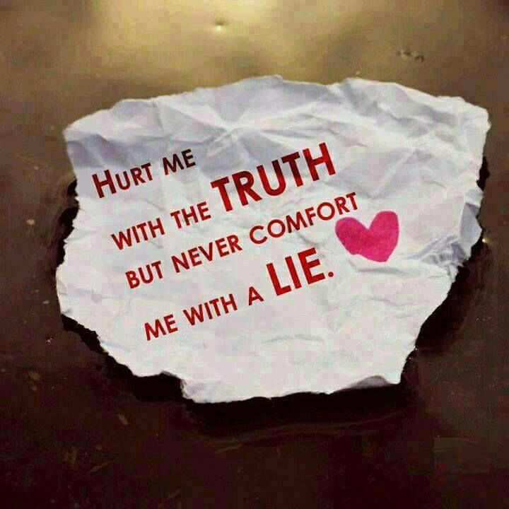 Hurt Me With The Truth But Never Comfort Me With A Lie ...