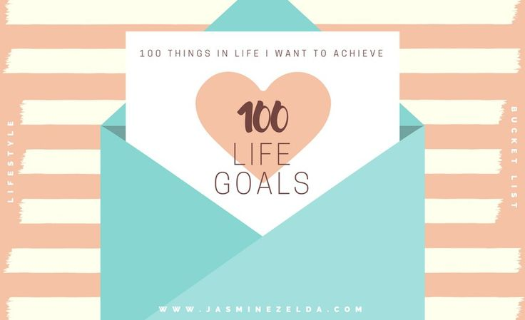 100 Life Goals - Write them down to keep focused and to achieve your goals! - Jasmine Zelda