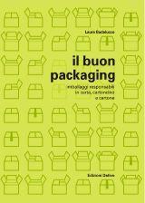 Laura Badalucco (a c. di)  Il buon packaging Imballaggi responsabili in carta, cartoncino e cartone